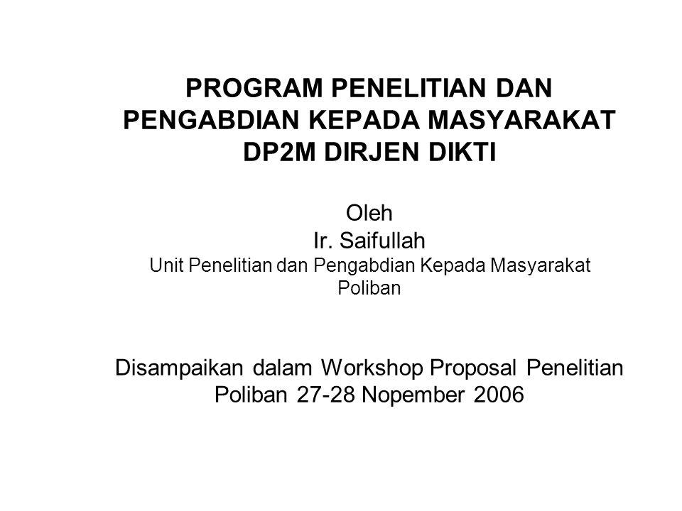 PROGRAM PENELITIAN DAN PENGABDIAN KEPADA MASYARAKAT DP2M DIRJEN DIKTI Oleh Ir.
