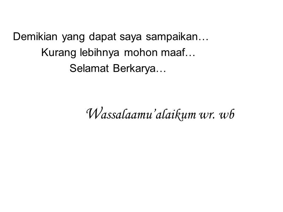 Demikian yang dapat saya sampaikan… Kurang lebihnya mohon maaf… Selamat Berkarya… W assalaamu'alaikum wr.