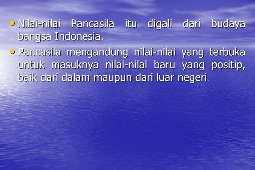 Nilai-nilai Pancasila itu digali dari budaya bangsa Indonesia.