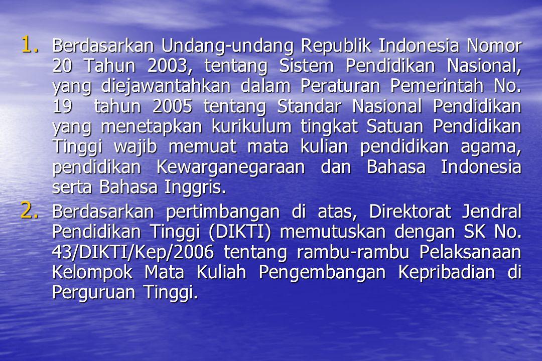 1. Berdasarkan Undang-undang Republik Indonesia Nomor 20 Tahun 2003, tentang Sistem Pendidikan Nasional, yang diejawantahkan dalam Peraturan Pemerinta
