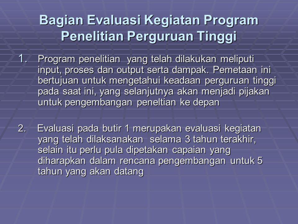Bagian Evaluasi Kegiatan Program Penelitian Perguruan Tinggi 1. Program penelitian yang telah dilakukan meliputi input, proses dan output serta dampak