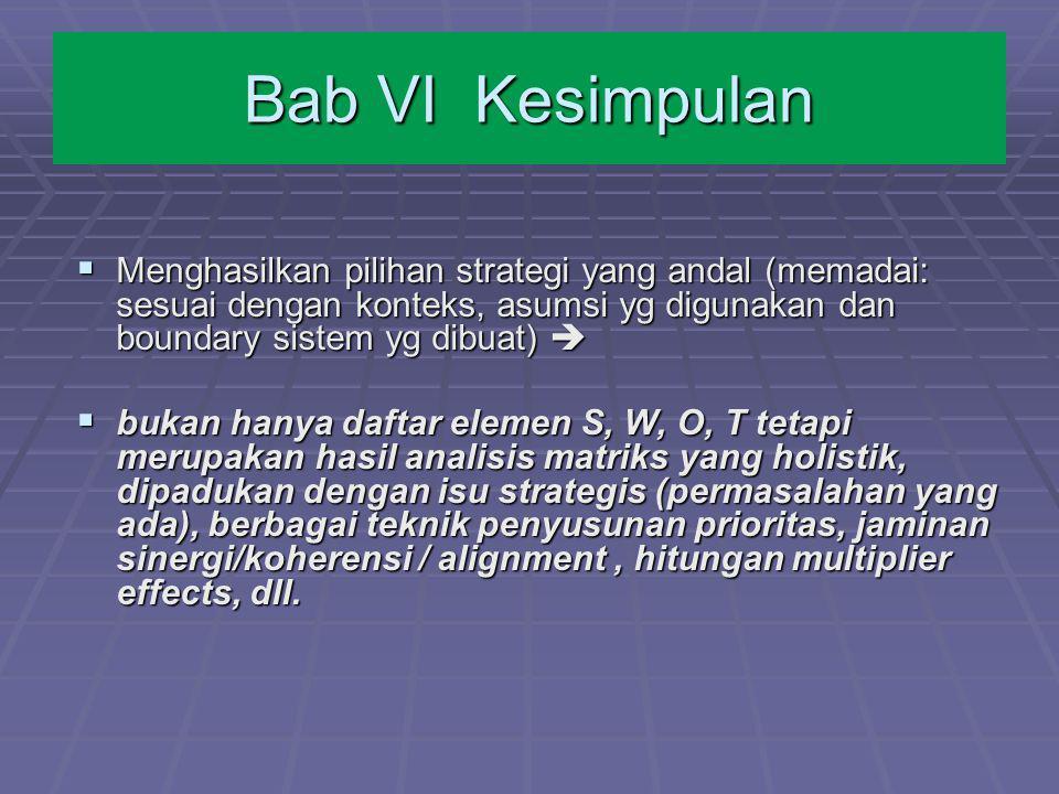 Bab VI Kesimpulan  Menghasilkan pilihan strategi yang andal (memadai: sesuai dengan konteks, asumsi yg digunakan dan boundary sistem yg dibuat)   b