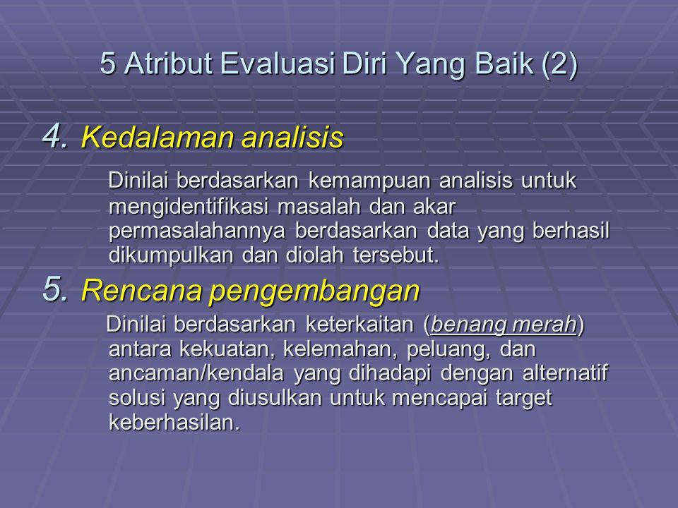 5 Atribut Evaluasi Diri Yang Baik (2) 4. Kedalaman analisis Dinilai berdasarkan kemampuan analisis untuk mengidentifikasi masalah dan akar permasalaha