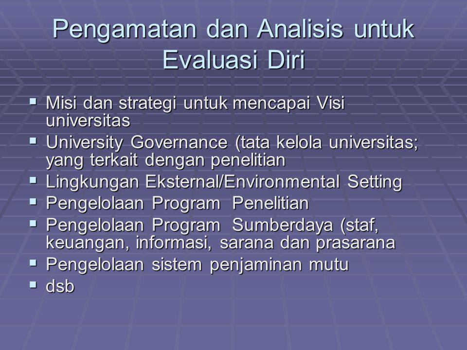 Pengamatan dan Analisis untuk Evaluasi Diri  Misi dan strategi untuk mencapai Visi universitas  University Governance (tata kelola universitas; yang