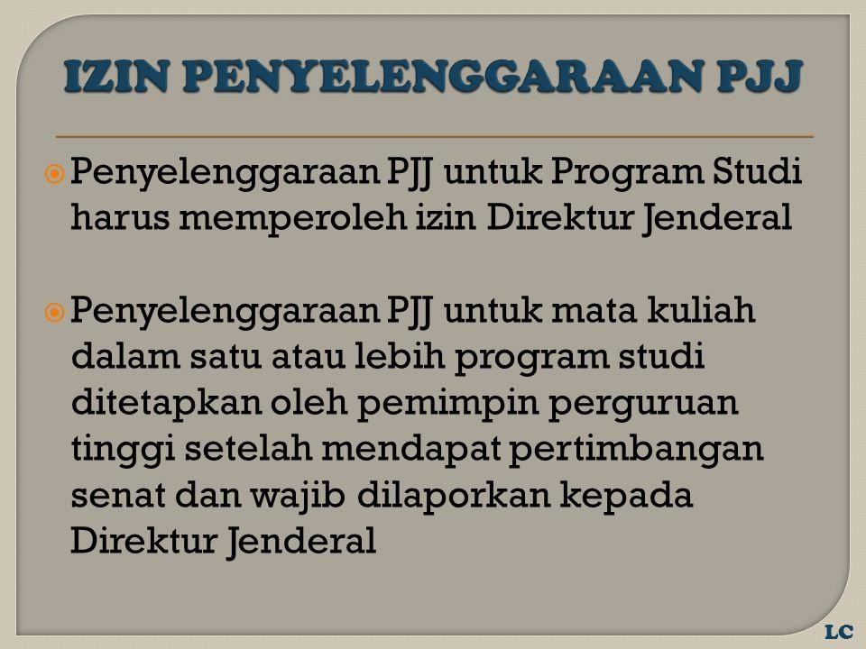  Penyelenggaraan PJJ untuk Program Studi harus memperoleh izin Direktur Jenderal  Penyelenggaraan PJJ untuk mata kuliah dalam satu atau lebih program studi ditetapkan oleh pemimpin perguruan tinggi setelah mendapat pertimbangan senat dan wajib dilaporkan kepada Direktur Jenderal LC