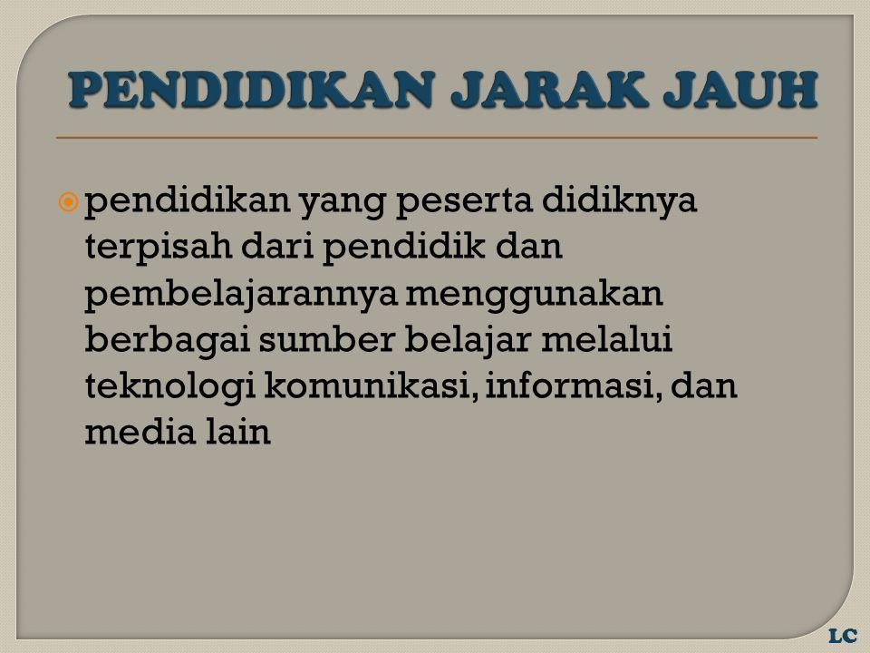  Fungsi : memberikan layanan pendidikan kepada kelompok masyarakat yang tidak dapat mengikuti pendidikan secara tatap muka atau reguler (UU SISDIKNAS Pasal 31 ayat (2))  Tujuan : meningkatkan perluasan dan pemerataan akses pendidikan, serta meningkatkan mutu dan relevansi pendidikan (PP 17 Pasal 118 ayat (1)).