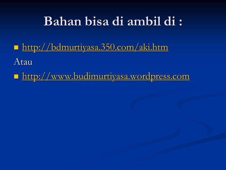 Bahan bisa di ambil di : http://bdmurtiyasa.350.com/aki.htm http://bdmurtiyasa.350.com/aki.htm http://bdmurtiyasa.350.com/aki.htm Atau http://www.budi