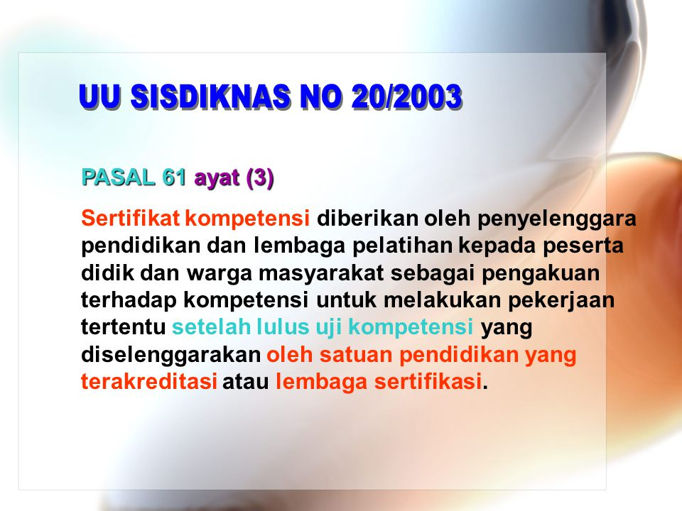 PASAL 61 ayat (3) Sertifikat kompetensi diberikan oleh penyelenggara pendidikan dan lembaga pelatihan kepada peserta didik dan warga masyarakat sebaga
