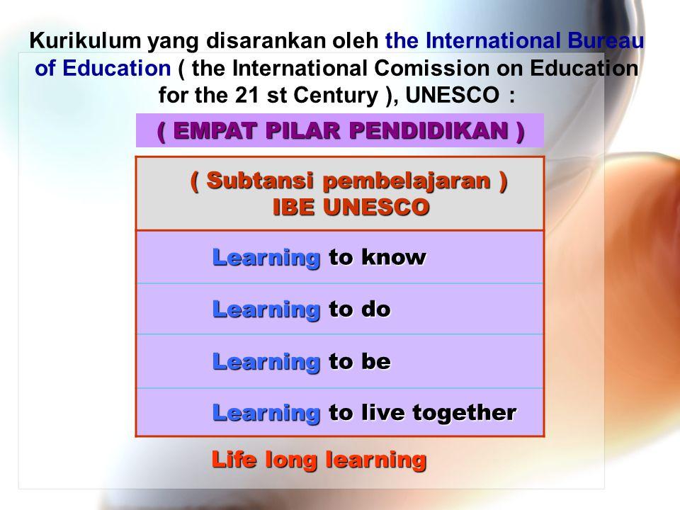 Kurikulum yang disarankan oleh the International Bureau of Education ( the International Comission on Education for the 21 st Century ), UNESCO : ( Su