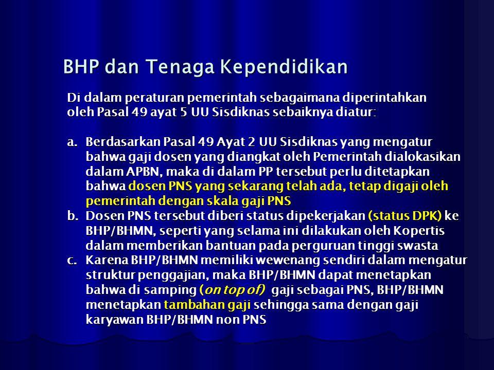 BHP dan Tenaga Kependidikan Di dalam peraturan pemerintah sebagaimana diperintahkan oleh Pasal 49 ayat 5 UU Sisdiknas sebaiknya diatur: a.Berdasarkan
