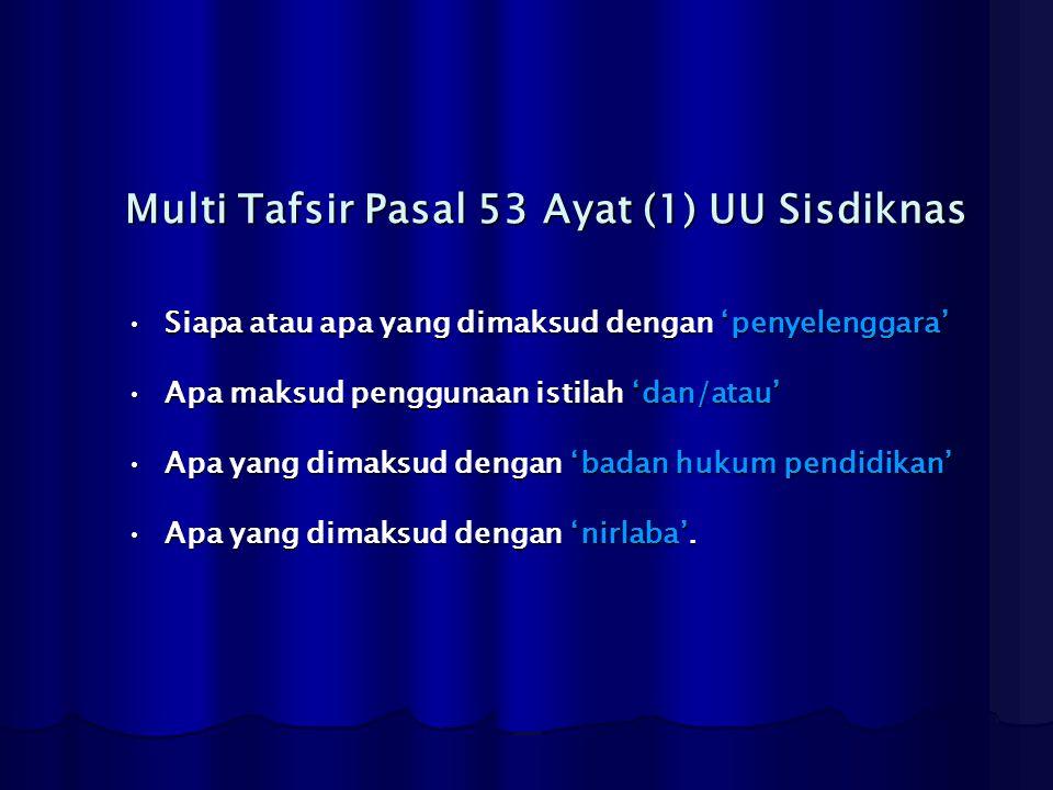 Multi Tafsir Pasal 53 Ayat (1) UU Sisdiknas Siapa atau apa yang dimaksud dengan 'penyelenggara'Siapa atau apa yang dimaksud dengan 'penyelenggara' Apa