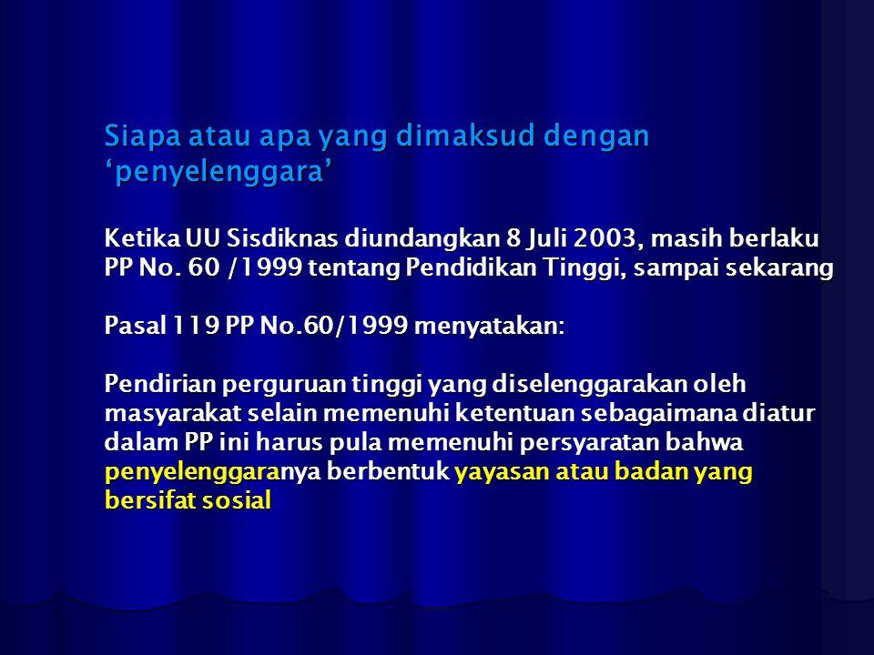 Siapa atau apa yang dimaksud dengan 'penyelenggara' Ketika UU Sisdiknas diundangkan 8 Juli 2003, masih berlaku PP No. 60 /1999 tentang Pendidikan Ting