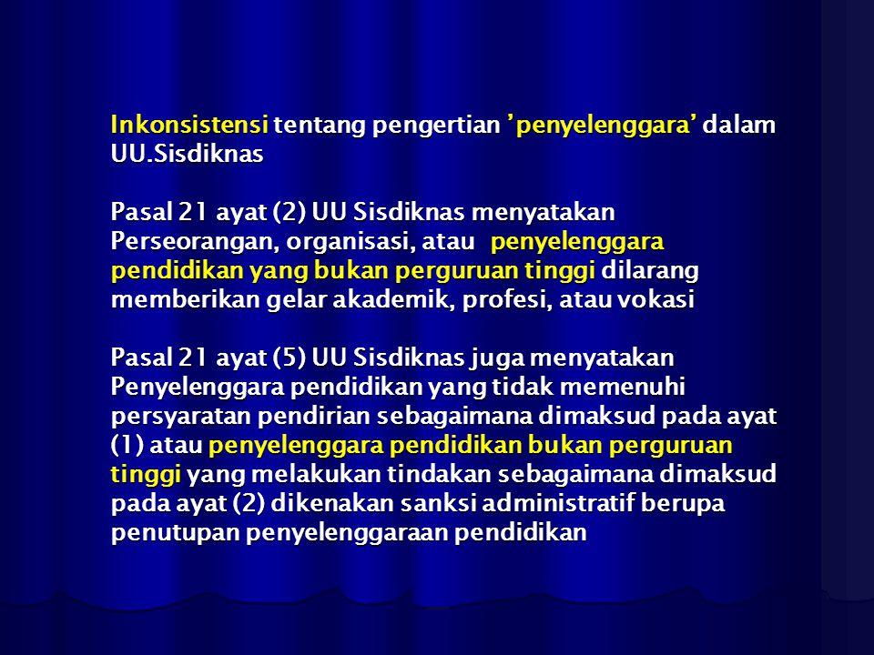 Inkonsistensi tentang pengertian 'penyelenggara' dalam UU.Sisdiknas Pasal 21 ayat (2) UU Sisdiknas menyatakan Perseorangan, organisasi, atau penyeleng