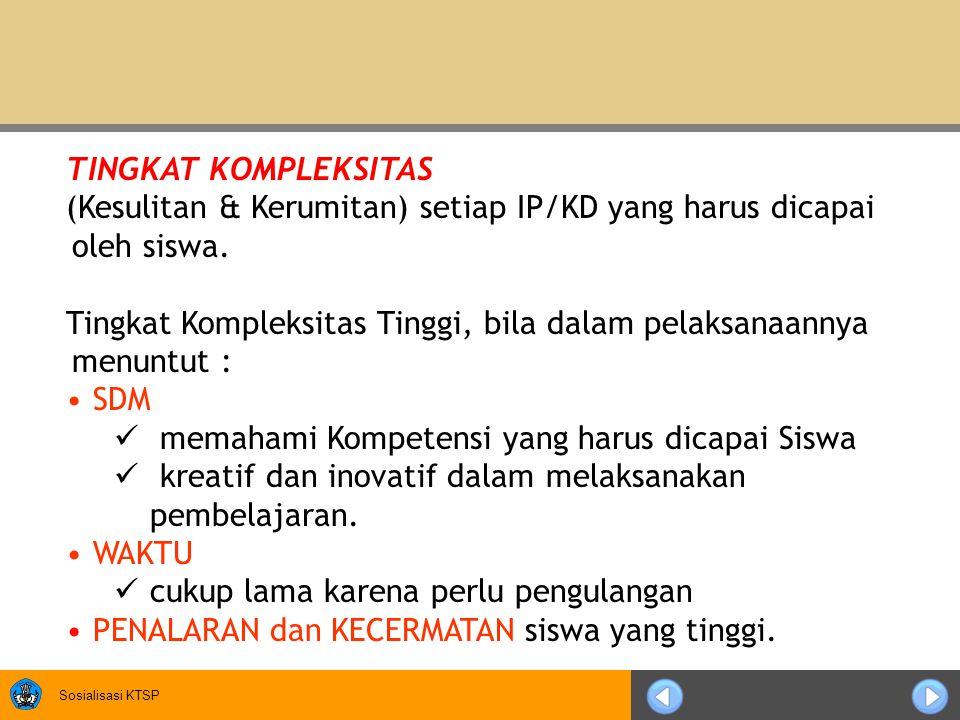 Sosialisasi KTSP TINGKAT KOMPLEKSITAS (Kesulitan & Kerumitan) setiap IP/KD yang harus dicapai oleh siswa.