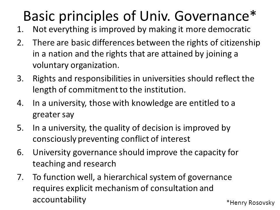 Basic principles of Univ. Governance* 1.Not everything is improved by making it more democratic 2.There are basic differences between the rights of ci