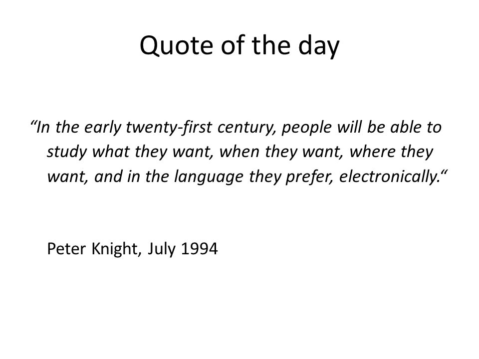 "Quote of the day ""In the early twenty-first century, people will be able to study what they want, when they want, where they want, and in the language"