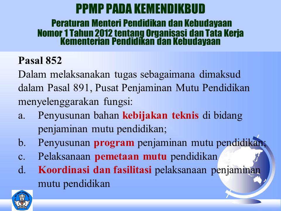 Pasal 852 Dalam melaksanakan tugas sebagaimana dimaksud dalam Pasal 891, Pusat Penjaminan Mutu Pendidikan menyelenggarakan fungsi: a.