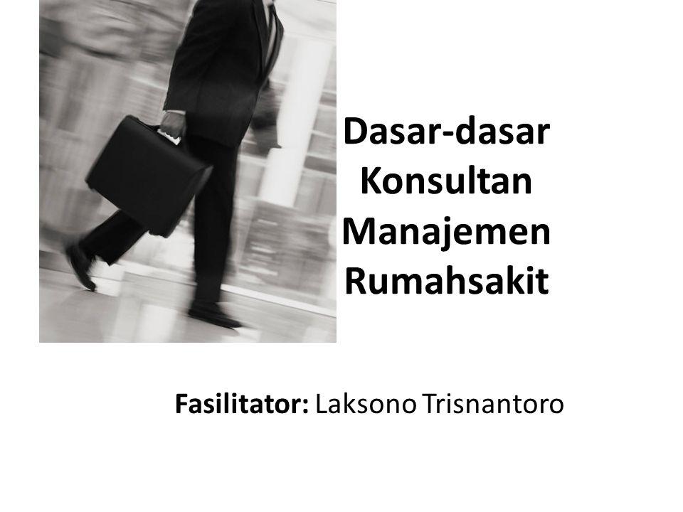 Dasar-dasar Konsultan Manajemen Rumahsakit Fasilitator: Laksono Trisnantoro