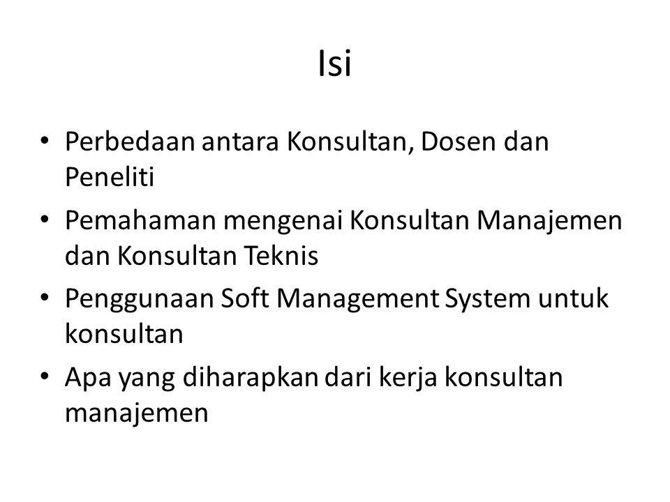 Isi Perbedaan antara Konsultan, Dosen dan Peneliti Pemahaman mengenai Konsultan Manajemen dan Konsultan Teknis Penggunaan Soft Management System untuk