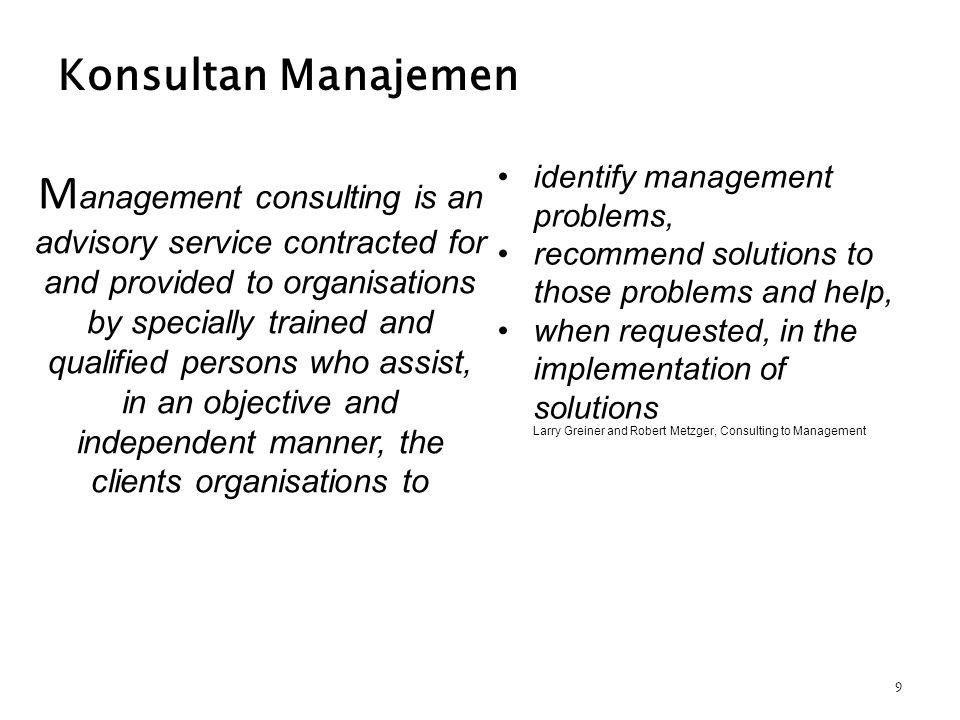 1.Konsultan harus memberikan solusi atau metode baru untuk klien 2.Organisasi klien harus memperoleh perbaikan yang dapat diukur sebagai hasil dari mengadopsi solusi yang diberikan oleh konsultan; 3.Klien harus dapat melakukan pengembangan berkesinambungan di masa mendatang.
