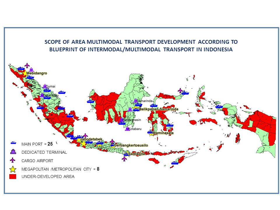 SCOPE OF AREA MULTIMODAL TRANSPORT DEVELOPMENT ACCORDING TO BLUEPRINT OF INTERMODAL/MULTIMODAL TRANSPORT IN INDONESIA MAIN PORT = 25 DEDICATED TERMINA