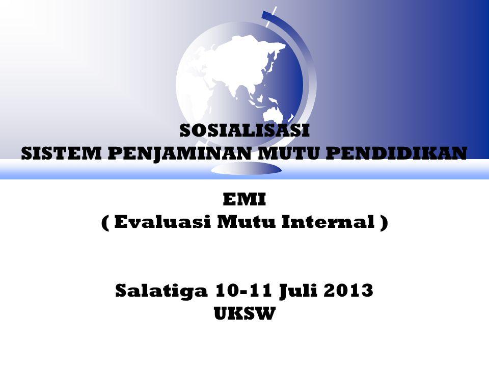 SOSIALISASI SISTEM PENJAMINAN MUTU PENDIDIKAN EMI ( Evaluasi Mutu Internal ) Salatiga 10-11 Juli 2013 UKSW