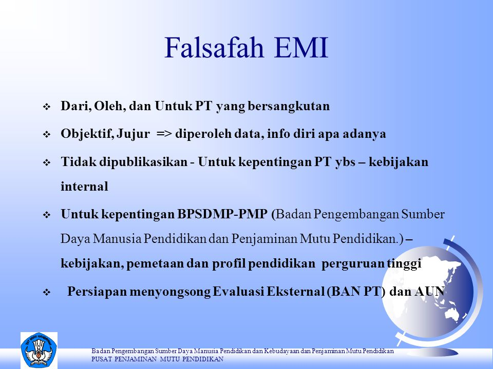 Falsafah EMI  Dari, Oleh, dan Untuk PT yang bersangkutan  Objektif, Jujur => diperoleh data, info diri apa adanya  Tidak dipublikasikan - Untuk kep