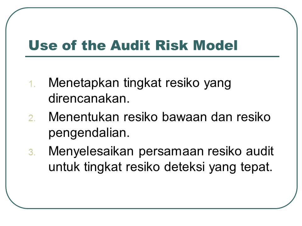 Use of the Audit Risk Model 1.Menetapkan tingkat resiko yang direncanakan.