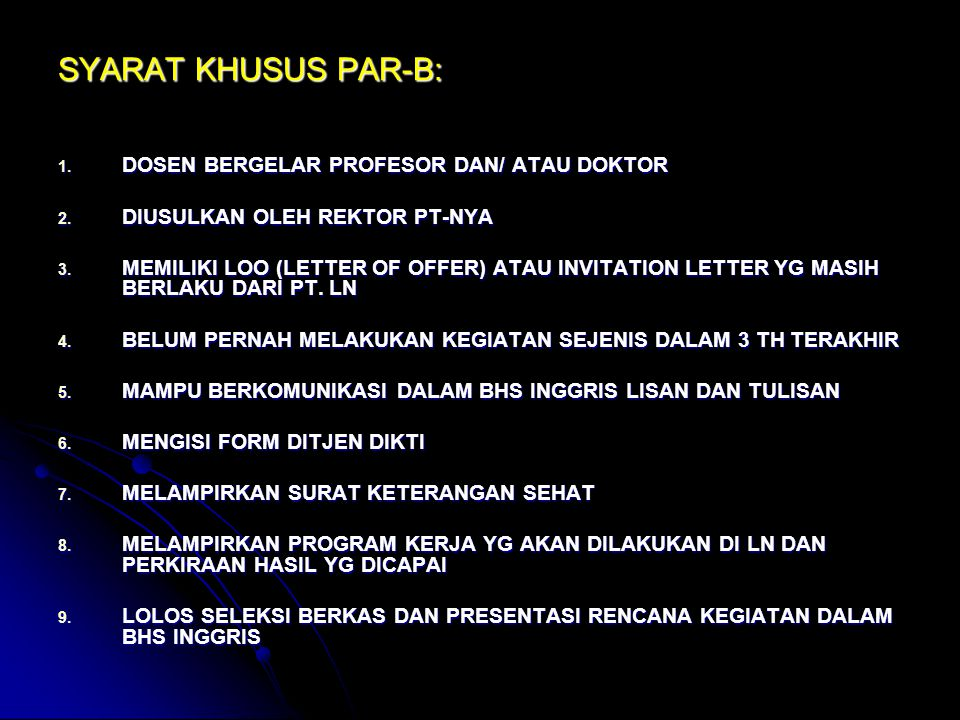 SYARAT KHUSUS PAR-B: 1. DOSEN BERGELAR PROFESOR DAN/ ATAU DOKTOR 2. DIUSULKAN OLEH REKTOR PT-NYA 3. MEMILIKI LOO (LETTER OF OFFER) ATAU INVITATION LET