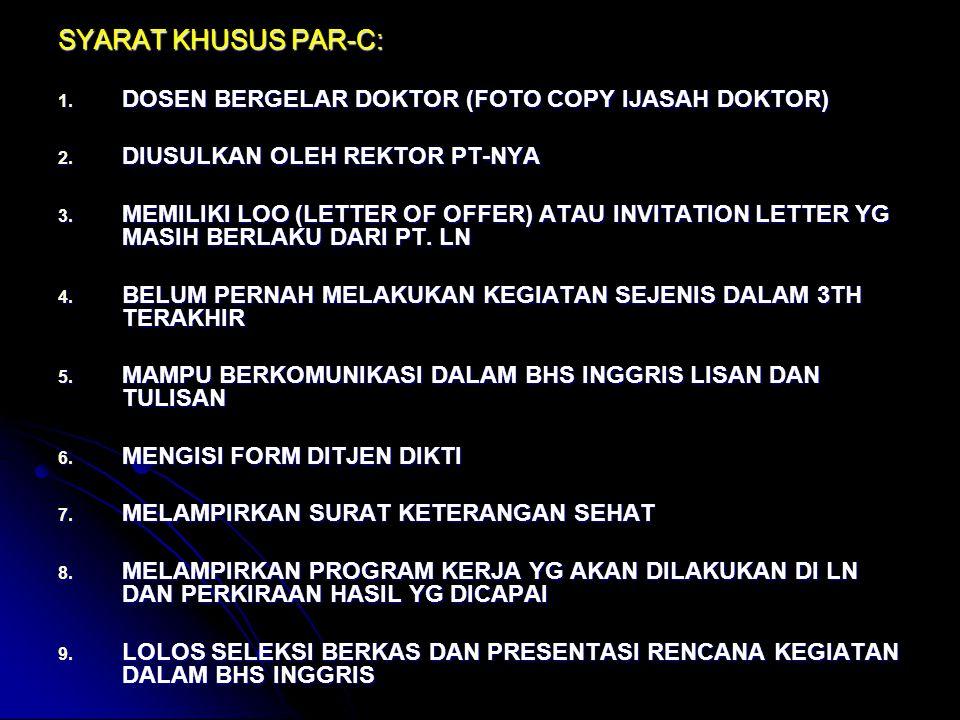 SYARAT KHUSUS PAR-C: 1. DOSEN BERGELAR DOKTOR (FOTO COPY IJASAH DOKTOR) 2. DIUSULKAN OLEH REKTOR PT-NYA 3. MEMILIKI LOO (LETTER OF OFFER) ATAU INVITAT