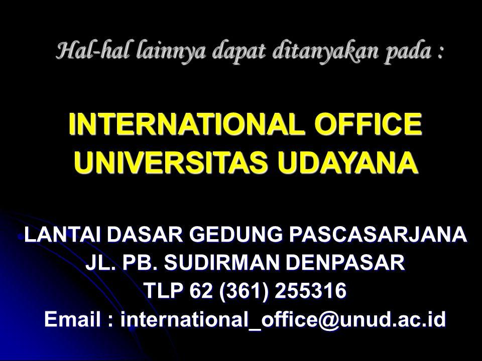 Hal-hal lainnya dapat ditanyakan pada : INTERNATIONAL OFFICE UNIVERSITAS UDAYANA LANTAI DASAR GEDUNG PASCASARJANA JL.