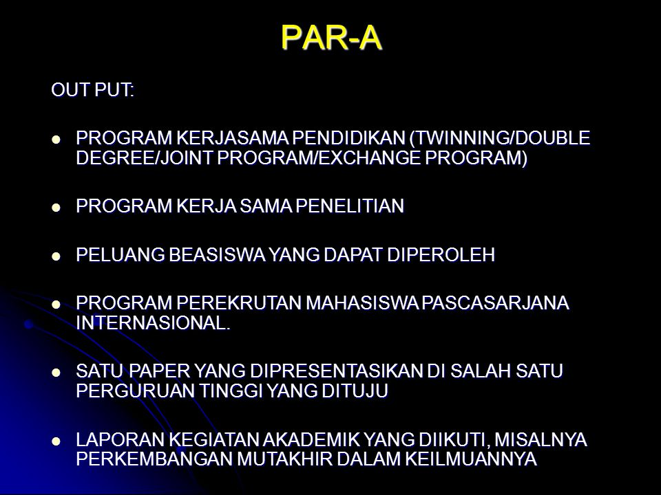 PAR-A OUT PUT: PROGRAM KERJASAMA PENDIDIKAN (TWINNING/DOUBLE DEGREE/JOINT PROGRAM/EXCHANGE PROGRAM) PROGRAM KERJASAMA PENDIDIKAN (TWINNING/DOUBLE DEGR