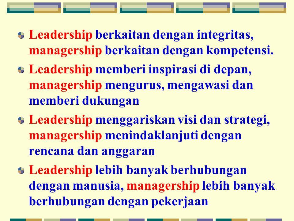 Leadership berkaitan dengan integritas, managership berkaitan dengan kompetensi.