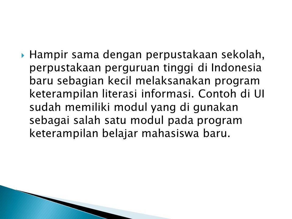  Hampir sama dengan perpustakaan sekolah, perpustakaan perguruan tinggi di Indonesia baru sebagian kecil melaksanakan program keterampilan literasi i
