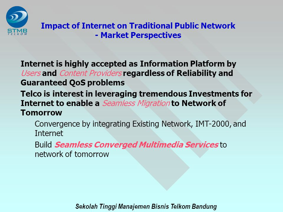 Sekolah Tinggi Manajemen Bisnis Telkom Bandung Impact of Internet on Traditional Public Network - Market Perspectives Internet is highly accepted as I