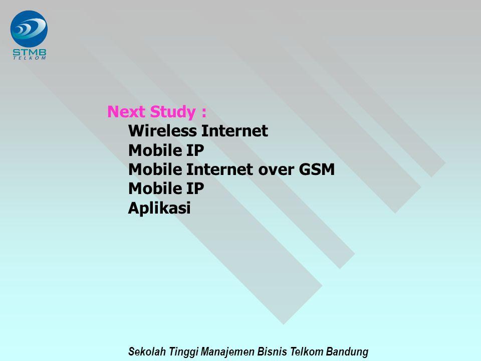 Sekolah Tinggi Manajemen Bisnis Telkom Bandung Next Study : Wireless Internet Mobile IP Mobile Internet over GSM Mobile IP Aplikasi