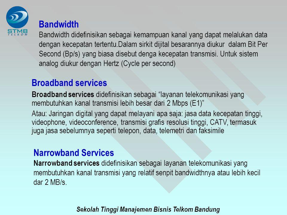 """Sekolah Tinggi Manajemen Bisnis Telkom Bandung Broadband services Broadband services didefinisikan sebagai """"layanan telekomunikasi yang membutuhkan ka"""