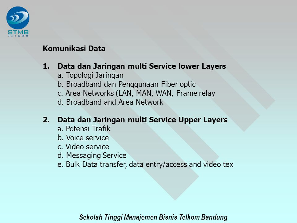 Sekolah Tinggi Manajemen Bisnis Telkom Bandung INTELLIGENT NETWORK SERVICES The main focus of standardisation is definition of SIB ( Service Independent Building Blocks) as a functionality provided by Data Base, for examples : Announcement Notification announcement complete Collect user information Charging information Traffic measurement Insert data, modify data Time dependent/independent decision Screening