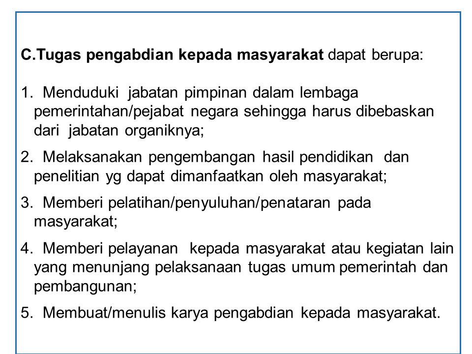 C.Tugas pengabdian kepada masyarakat dapat berupa: 1. Menduduki jabatan pimpinan dalam lembaga pemerintahan/pejabat negara sehingga harus dibebaskan d