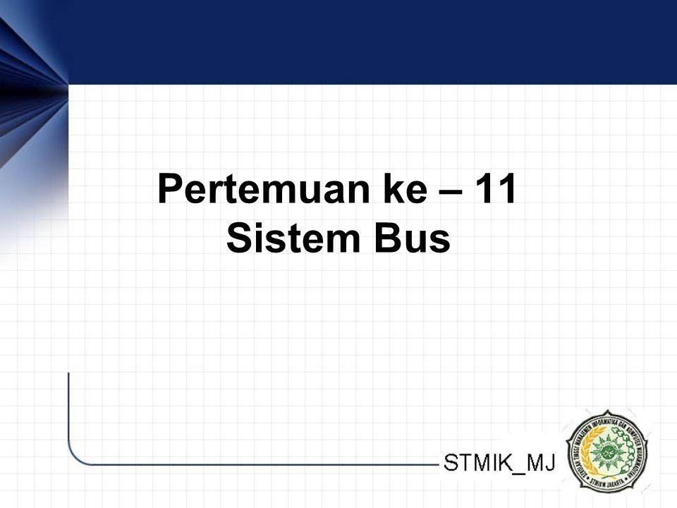 Pertemuan ke – 11 Sistem Bus