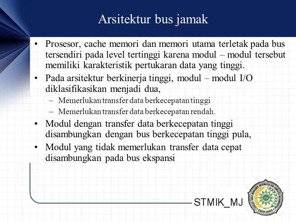 Arsitektur bus jamak Prosesor, cache memori dan memori utama terletak pada bus tersendiri pada level tertinggi karena modul – modul tersebut memiliki karakteristik pertukaran data yang tinggi.