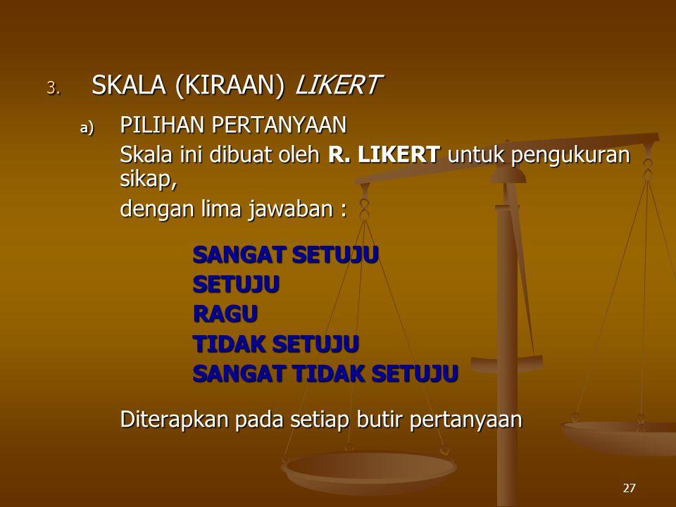 27 3.SKALA (KIRAAN) LIKERT a) PILIHAN PERTANYAAN Skala ini dibuat oleh R.