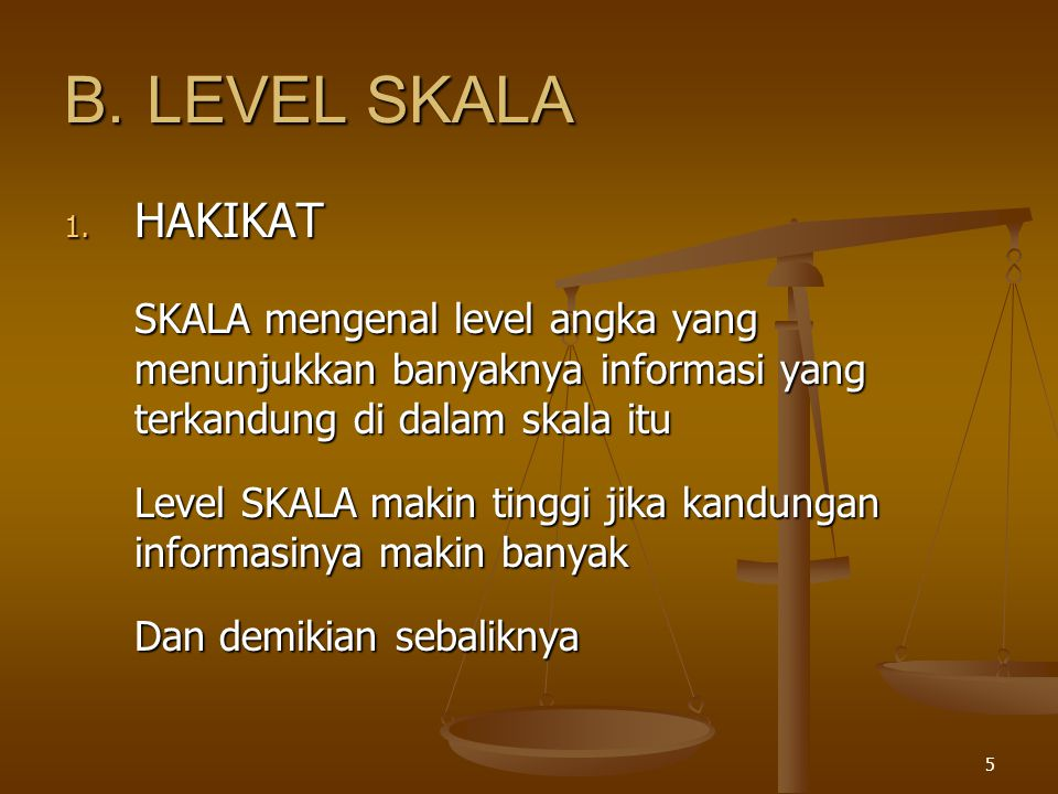 5 B.LEVEL SKALA 1. HAKIKAT SKALA mengenal level angka yang menunjukkan banyaknya informasi yang terkandung di dalam skala itu Level SKALA makin tinggi