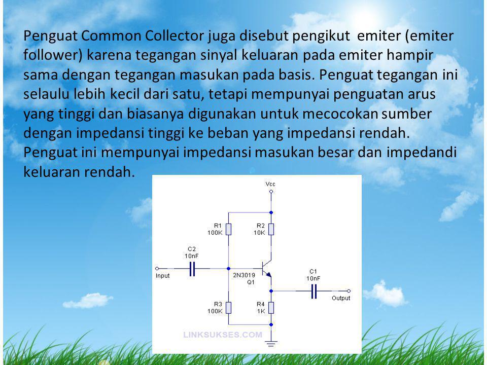 Penguat Common Collector juga disebut pengikut emiter (emiter follower) karena tegangan sinyal keluaran pada emiter hampir sama dengan tegangan masuka