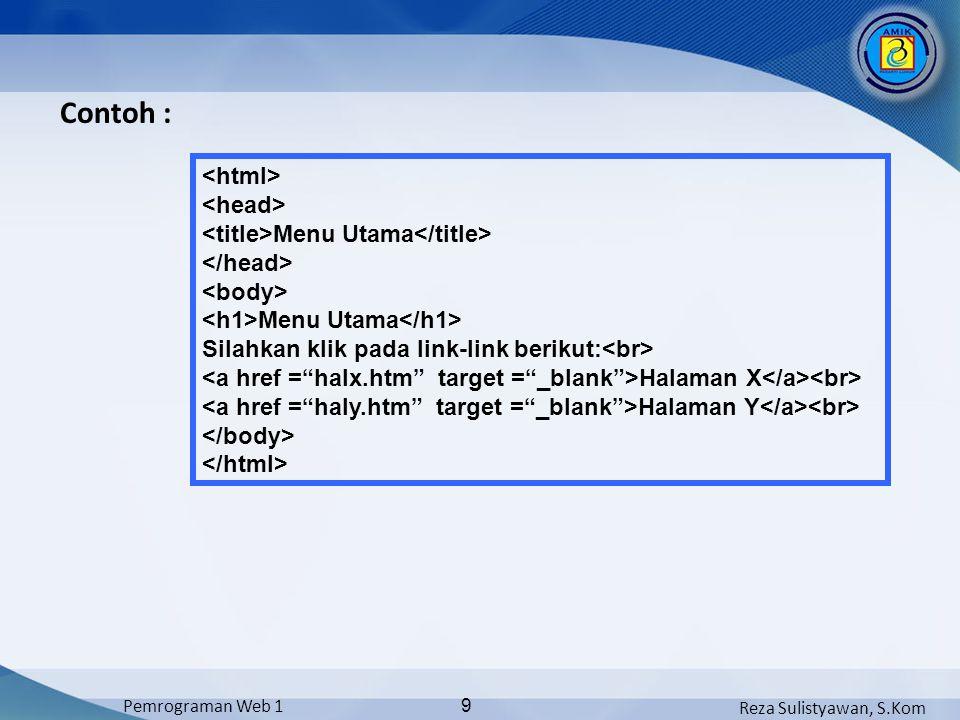 Reza Sulistyawan, S.Kom Pemrograman Web 1 9 Contoh : Menu Utama Menu Utama Silahkan klik pada link-link berikut: Halaman X Halaman Y