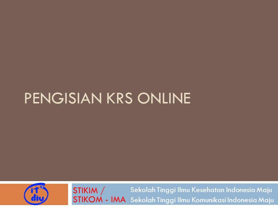 PENGISIAN KRS ONLINE Sekolah Tinggi Ilmu Kesehatan Indonesia Maju Sekolah Tinggi Ilmu Komunikasi Indonesia Maju STIKIM / STIKOM - IMA