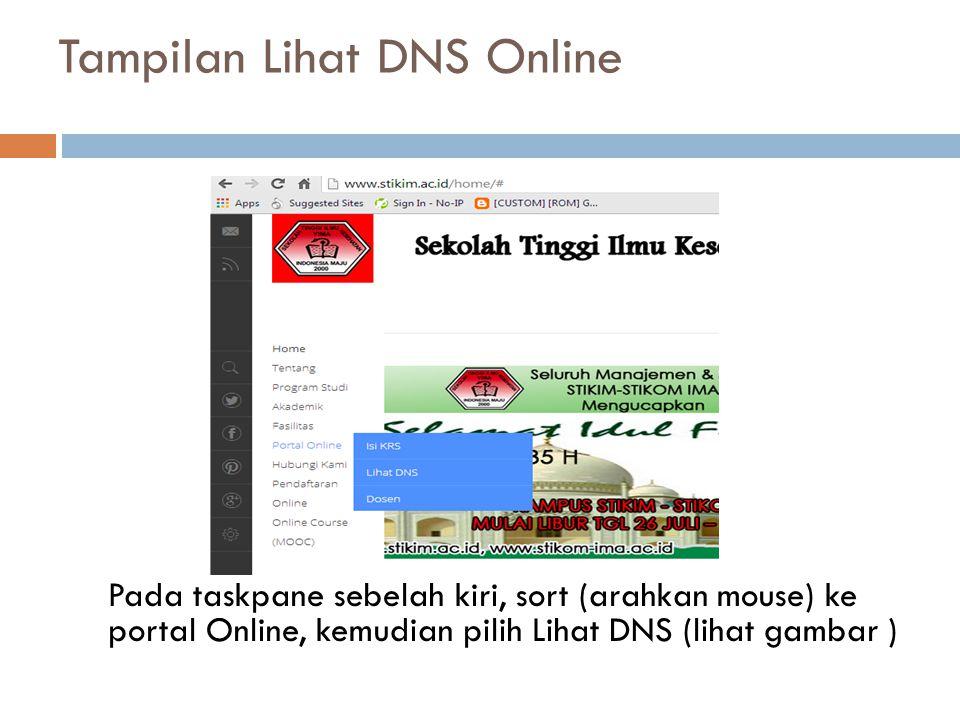 Tampilan Lihat DNS Online Pada taskpane sebelah kiri, sort (arahkan mouse) ke portal Online, kemudian pilih Lihat DNS (lihat gambar )