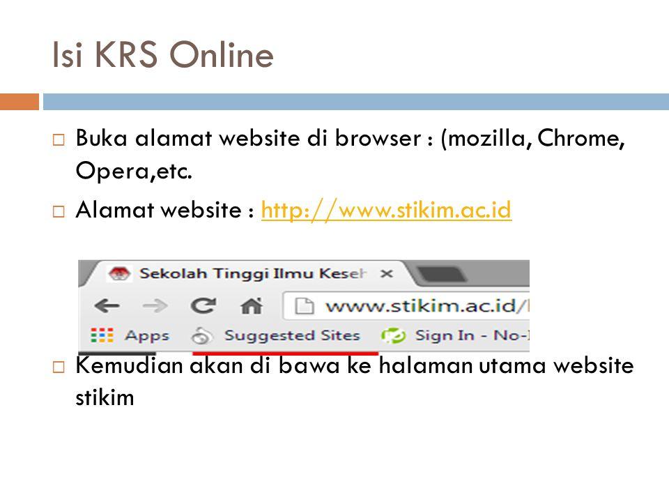 Isi KRS Online  Buka alamat website di browser : (mozilla, Chrome, Opera,etc.  Alamat website : http://www.stikim.ac.idhttp://www.stikim.ac.id  Kem