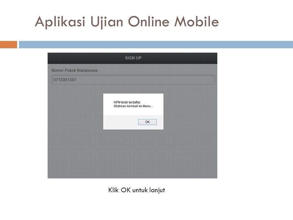 Aplikasi Ujian Online Mobile Klik OK untuk lanjut