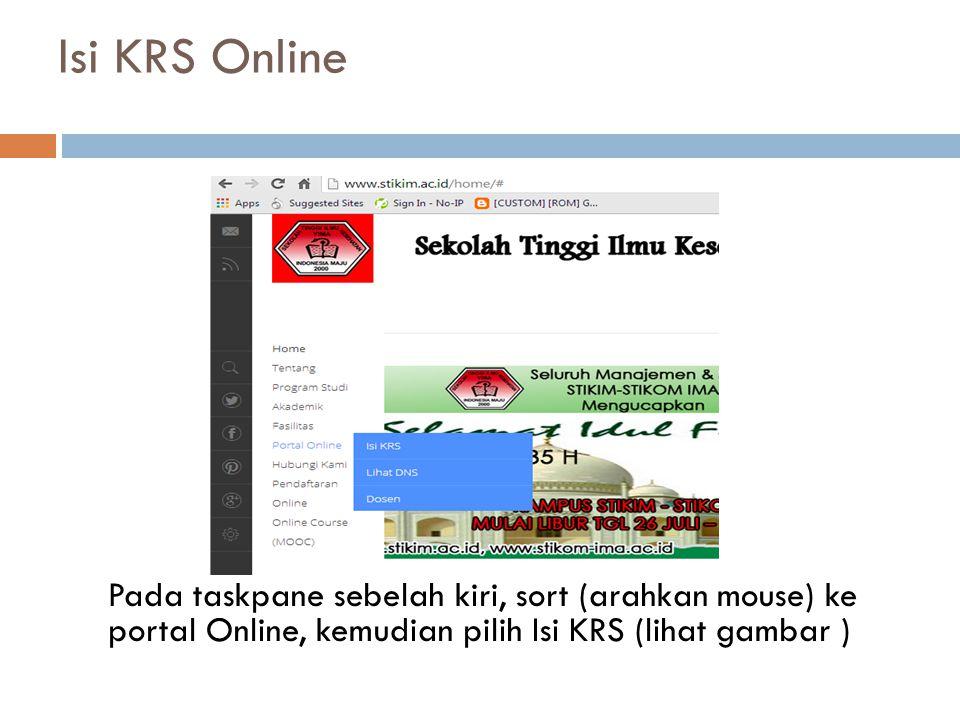 Isi KRS Online Pada taskpane sebelah kiri, sort (arahkan mouse) ke portal Online, kemudian pilih Isi KRS (lihat gambar )